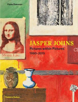 Jasper Johns: Pictures Within Pictures 1980-2015 (Hardback)
