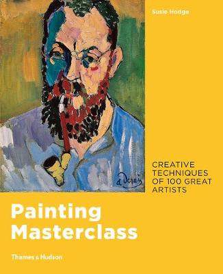 Painting Masterclass: Creative Techniques of 100 Great Artists (Paperback)