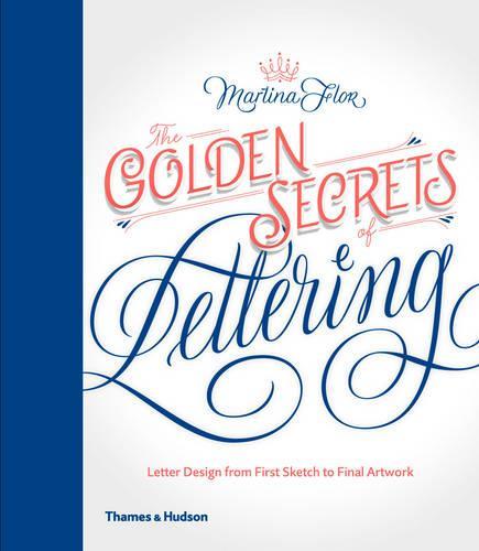 The Golden Secrets of Lettering: Letter Design from First Sketch to Final Artwork (Hardback)