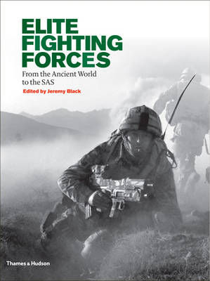 Elite Fighting Forces: From the Ancient World to the SAS (Hardback)