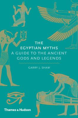 The Egyptian Myths: A Guide to the Ancient Gods and Legends (Hardback)