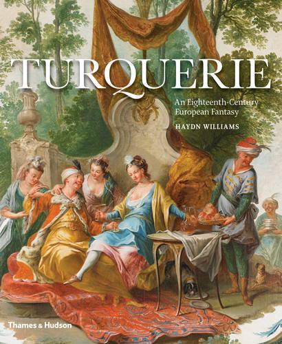 Turquerie: An Eighteenth-Century European Fantasy (Hardback)