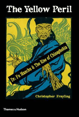 The Yellow Peril: Dr Fu Manchu & The Rise of Chinaphobia (Hardback)