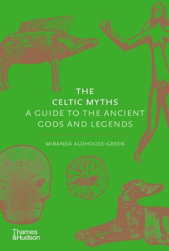 The Celtic Myths: A Guide to the Ancient Gods and Legends (Hardback)