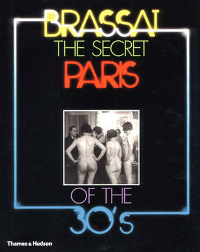 The Secret Paris of the 30s: Brassai (Paperback)