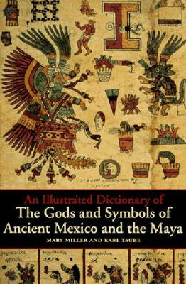 An Illustrated Dictionary of the Gods and Symbols of Ancient Mexico and the Maya (Paperback)