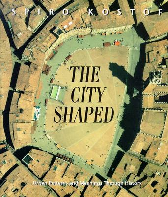 The City Shaped: Urban Patterns and Meanings Through History (Paperback)
