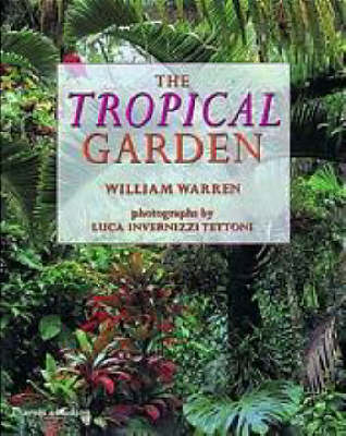 The Tropical Garden: Gardens in Thailand, Southeast Asia and the Pacific (Paperback)