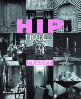 Hip Hotels France - Hip Hotels (Paperback)