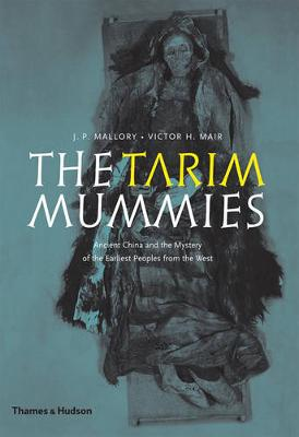 The Tarim Mummies: Ancient China and the Mystery of the Earliest Peoples from the West (Paperback)