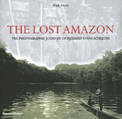 The Lost Amazon: The Photographic Journey of Richard Evans Schultes (Hardback)