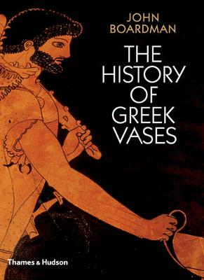 The History of Greek Vases: Potters, Painters and Pictures (Paperback)