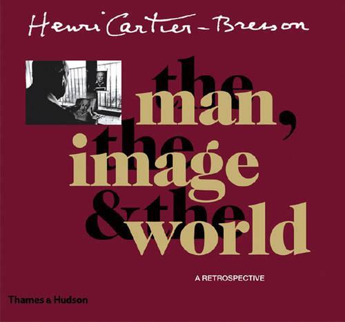 Henri Cartier-Bresson: The man, the image & the world: A retrospective (Paperback)