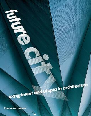 Future City: Experiment and Utopia in Architecture (Paperback)