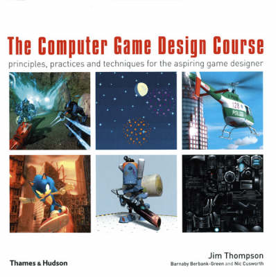 The Computer Game Design Course: Principles, Practices and Techniques for the Aspiring Game Designer (Paperback)