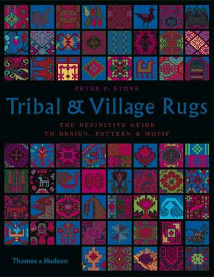 Tribal & Village Rugs: The Definitive Guide to Design, Pattern & Motif (Paperback)
