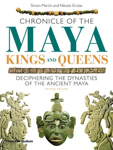 Chronicle of the Maya Kings and Queens: Deciphering the Dynasties of the Ancient Maya - Chronicles (Paperback)