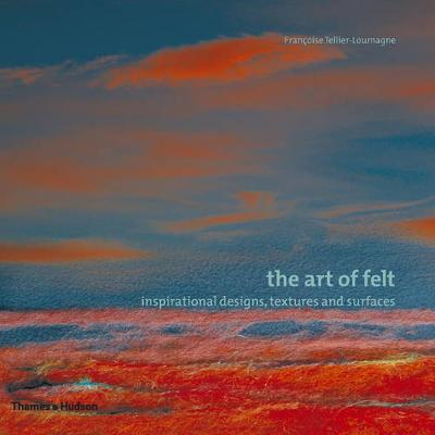 The Art of Felt: Inspirational Designs, Textures and Surfaces (Paperback)
