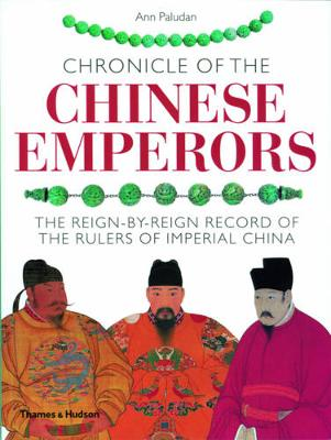 Chronicle of the Chinese Emperors: The Reign-by-Reign Record of the Rulers of Imperial China - Chronicles (Paperback)