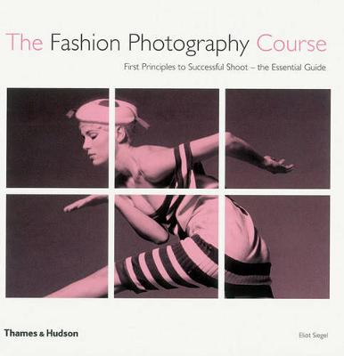 The Fashion Photography Course: First Principles to Successful Shoot - the Essential Guide (Paperback)