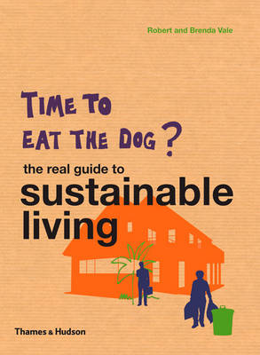 Time to Eat the Dog: The Real Guide to Sustainable Living (Paperback)