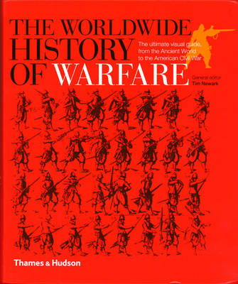 The Worldwide History of Warfare: The Ultimate Visual Guide, from the Ancient World to the American Civil War (Paperback)