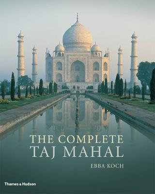 The Complete Taj Mahal: and the Riverfront Gardens of Agra (Paperback)