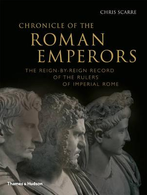 Chronicle of the Roman Emperors: The Reign-by-Reign Record of the Rulers of Imperial Rome - Chronicles (Paperback)