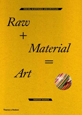Raw + Material = Art: Found, Scavenged and Upcycled (Paperback)