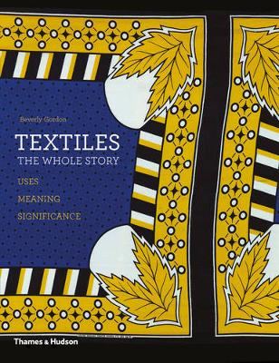 Textiles: The Whole Story: Uses * Meanings * Significance (Paperback)