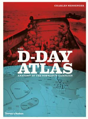 The D-Day Atlas: Anatomy of the Normandy Campaign (Paperback)