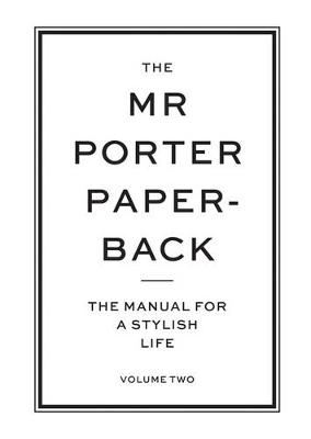 The Mr Porter Paperback: The Manual for a Stylish Life - Volume Two (Paperback)