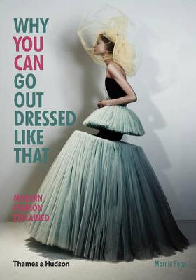 Why You Can Go Out Dressed Like That: Modern Fashion Explained (Paperback)