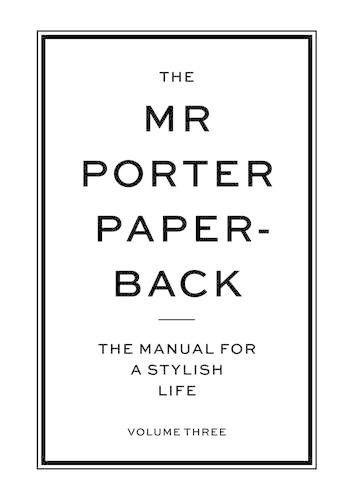 The Mr Porter Paperback: The Manual for a Stylish Life - Volume Three (Paperback)