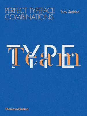 Type Team: Perfect Typeface Combinations (Paperback)
