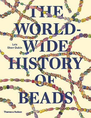 The Worldwide History of Beads: Ancient . Ethnic . Contemporary (Paperback)