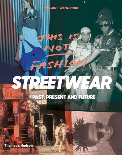 This is Not Fashion: Streetwear Past, Present and Future (Paperback)