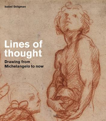 Lines of thought: Drawing from michelangelo to now (Paperback)