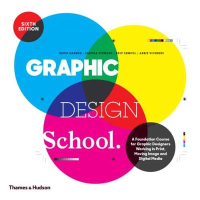 Graphic Design School: A Foundation Course for Graphic Designers Working in Print, Moving Image and Digital Media (Paperback)