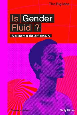 Is Gender Fluid?: A primer for the 21st century - The Big Idea (Paperback)