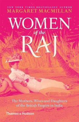 Women of the Raj: The Mothers, Wives and Daughters of the British Empire in India (Paperback)