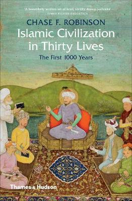 Islamic Civilization in Thirty Lives: The First 1000 Years (Paperback)