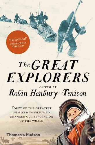 The Great Explorers: Forty of the Greatest Men and Women Who Changed Our Perception of the World (Paperback)