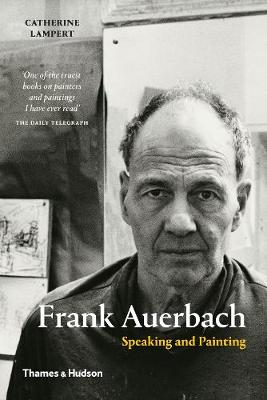 Frank Auerbach: Speaking and Painting (Paperback)