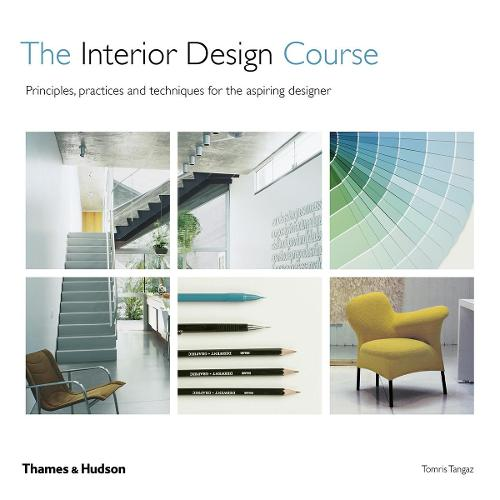 The Interior Design Course: Principles, Practices and Techniques for the Aspiring Designer (Paperback)