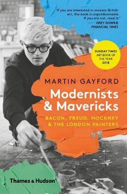 Modernists & Mavericks: Bacon, Freud, Hockney and the London Painters (Paperback)