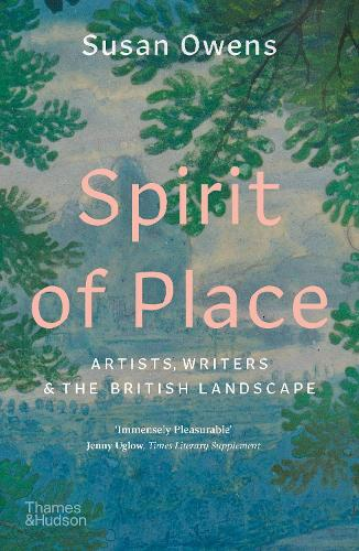 Spirit of Place: Artists, Writers and the British Landscape (Paperback)