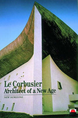 Le Corbusier: Architect of a New Age (Paperback)