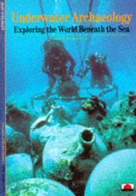 Underwater Archaeology: Exploring the World Beaneath the Sea (Paperback)