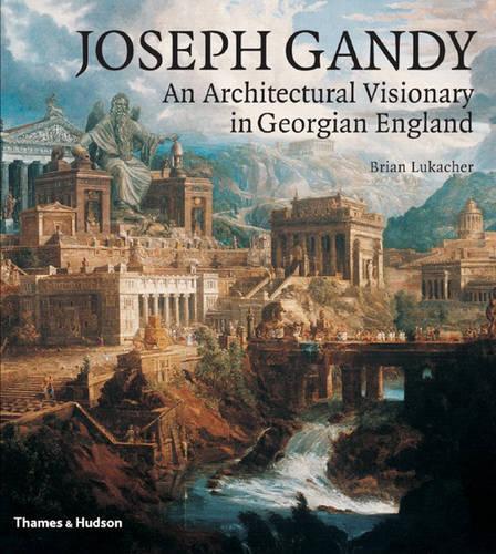 Joseph Gandy: An Architectural Visionary in Georgian England (Hardback)